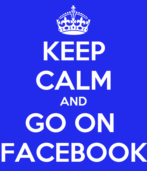 KEEP CALM AND GO ON  FACEBOOK