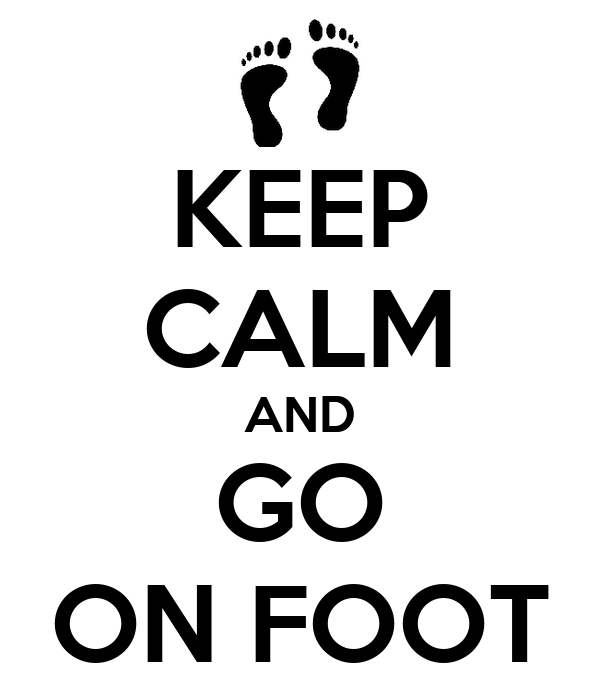 KEEP CALM AND GO ON FOOT