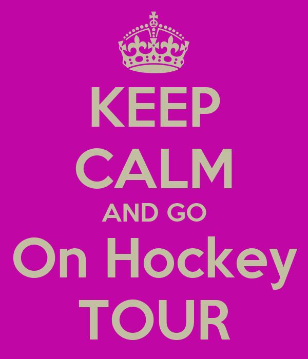 KEEP CALM AND GO On Hockey TOUR