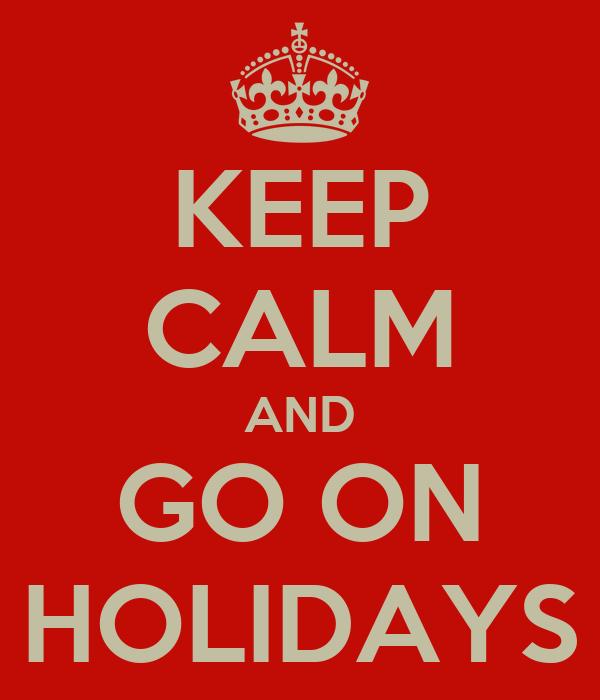 KEEP CALM AND GO ON HOLIDAYS