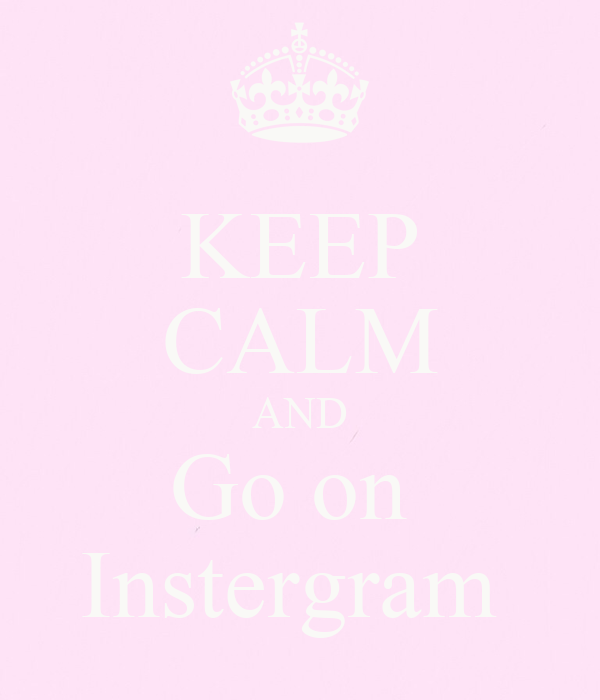 KEEP CALM AND Go on  Instergram