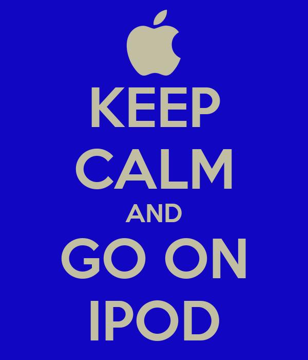 KEEP CALM AND GO ON IPOD