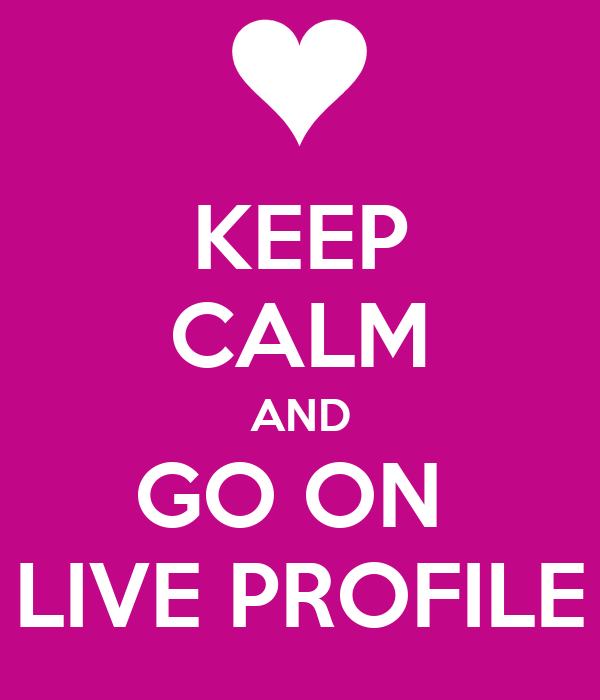 KEEP CALM AND GO ON  LIVE PROFILE