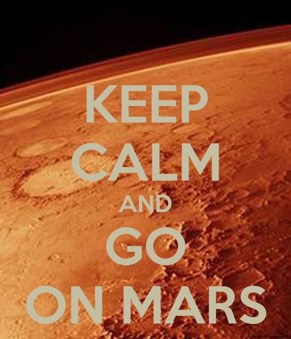KEEP CALM AND GO ON MARS