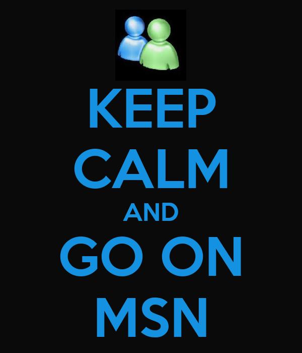 KEEP CALM AND GO ON MSN