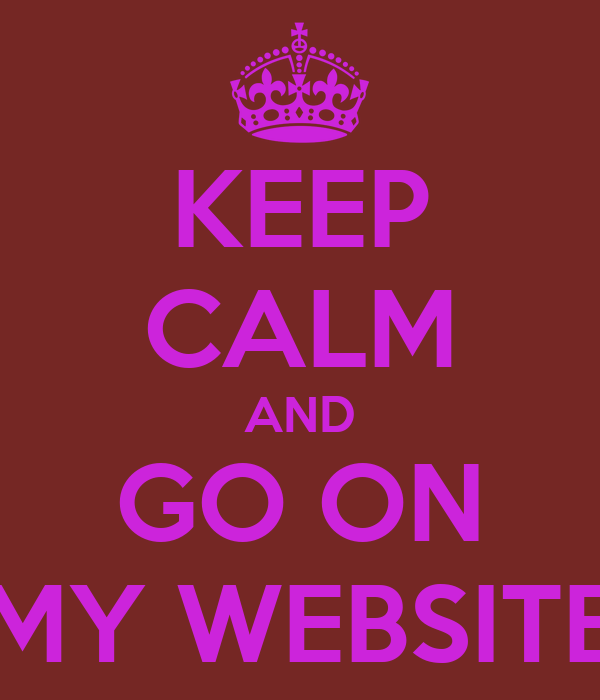KEEP CALM AND GO ON MY WEBSITE Poster | Safaa | Keep Calm-o-Matic