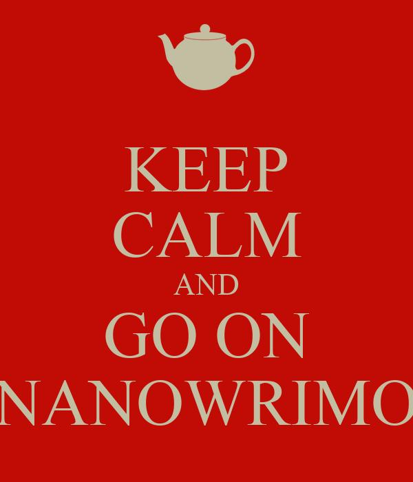 KEEP CALM AND GO ON NANOWRIMO