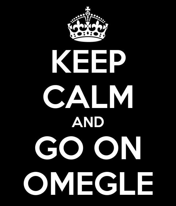 KEEP CALM AND GO ON OMEGLE