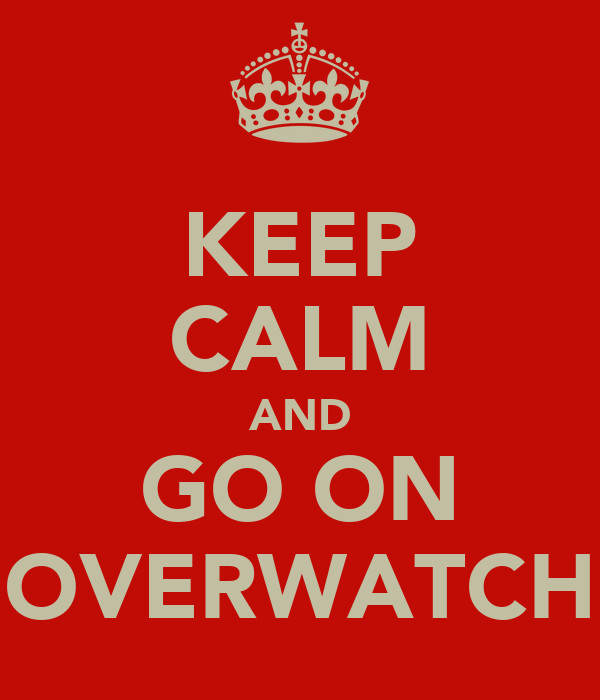 KEEP CALM AND GO ON OVERWATCH