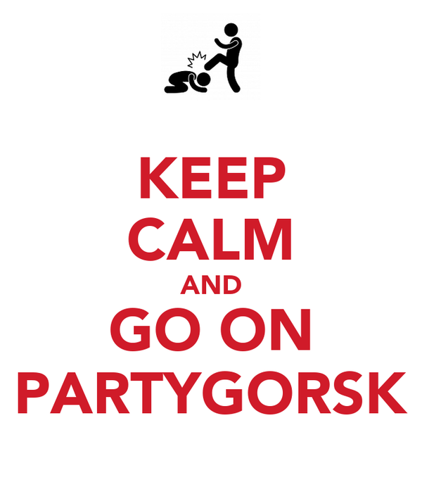 KEEP CALM AND GO ON PARTYGORSK