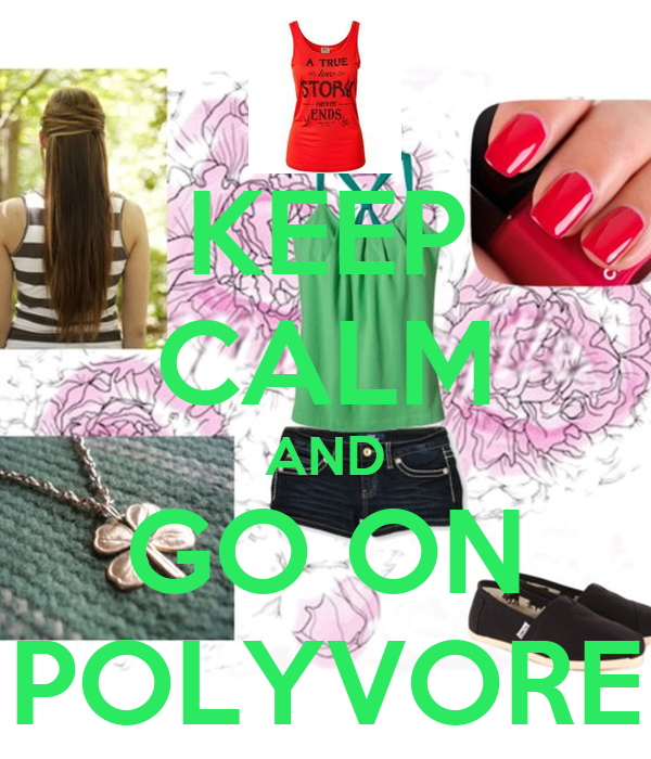 KEEP CALM AND GO ON POLYVORE