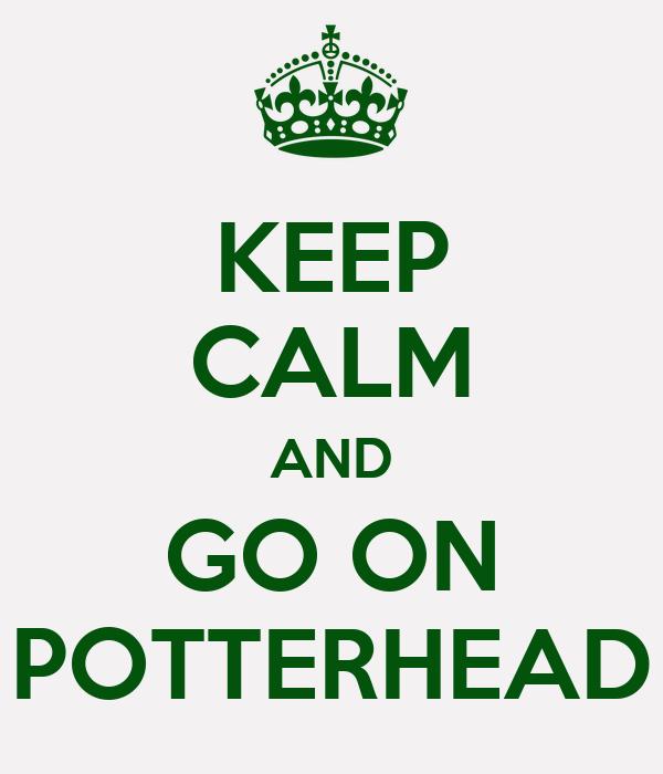 KEEP CALM AND GO ON POTTERHEAD