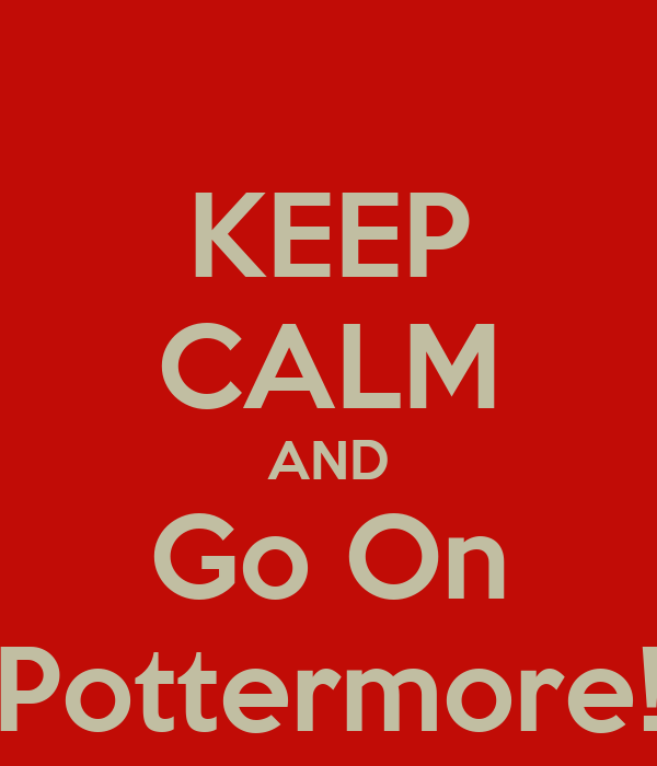 KEEP CALM AND Go On Pottermore!
