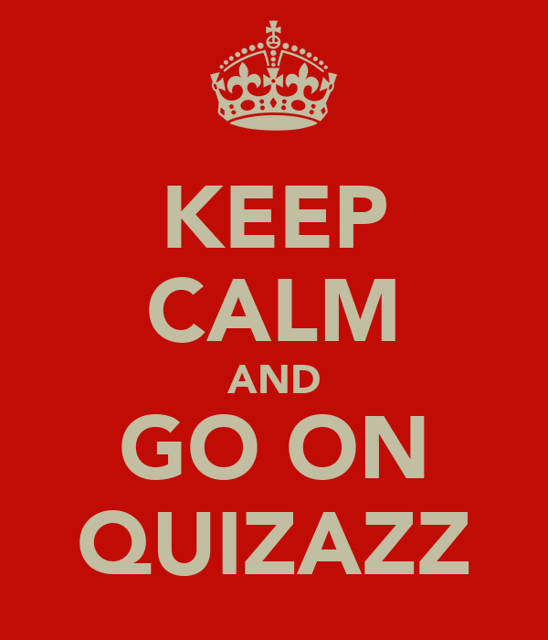 KEEP CALM AND GO ON QUIZAZZ