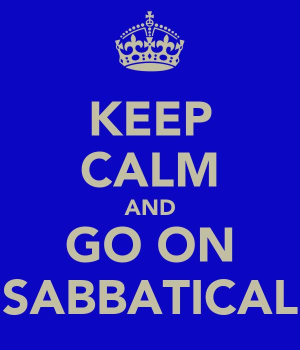 KEEP CALM AND GO ON SABBATICAL