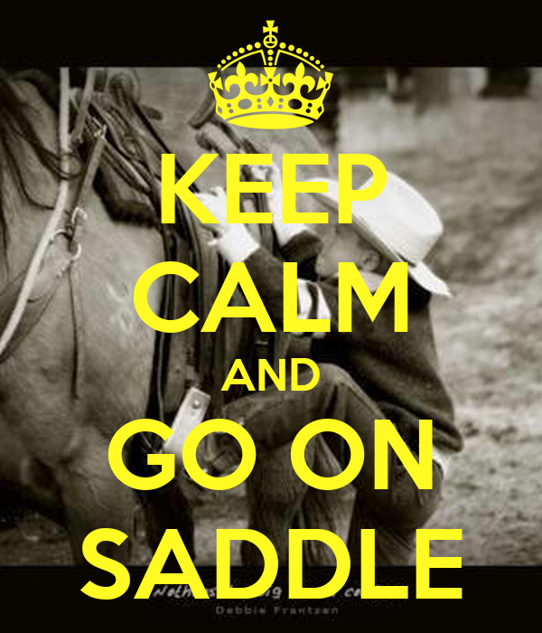 KEEP CALM AND GO ON SADDLE