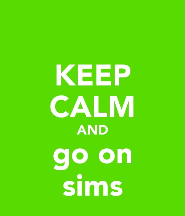KEEP CALM AND go on sims