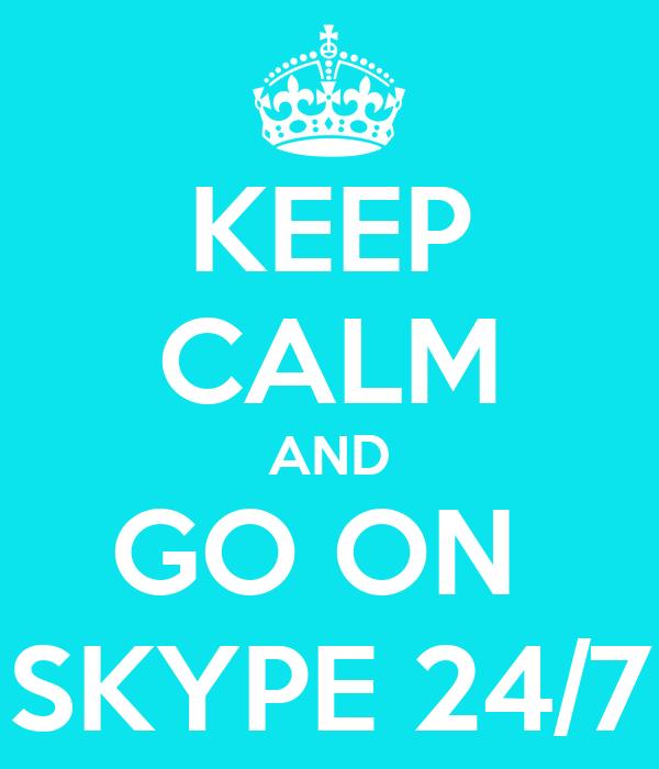 KEEP CALM AND GO ON  SKYPE 24/7