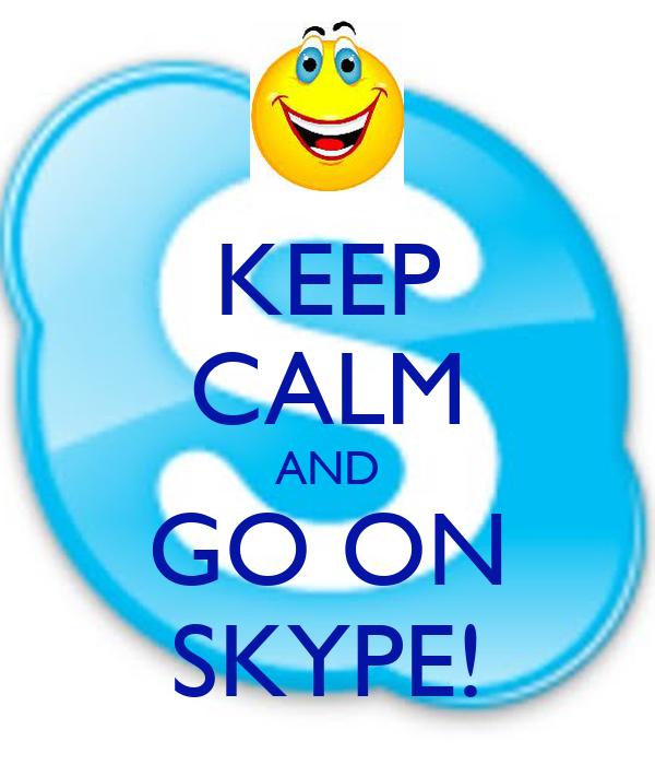 KEEP CALM AND GO ON SKYPE!