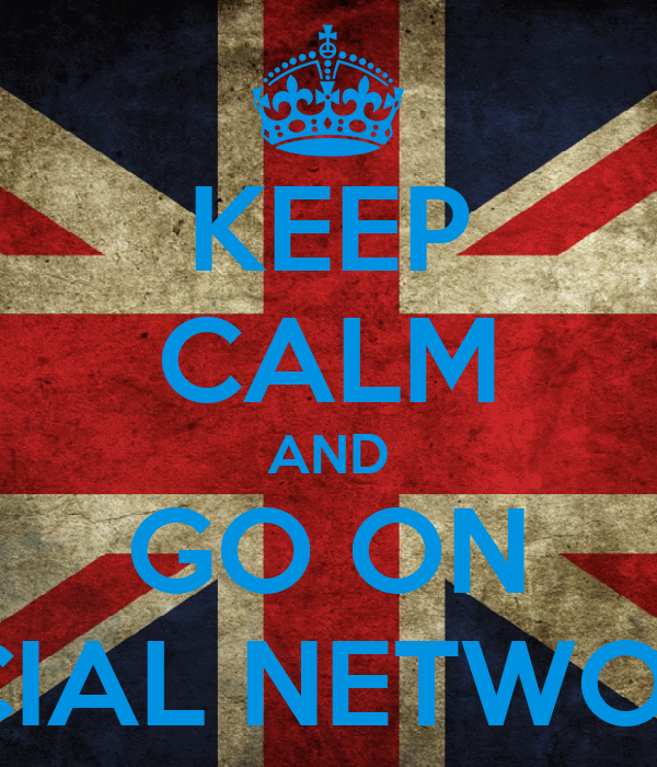 KEEP CALM AND GO ON SOCIAL NETWORKS