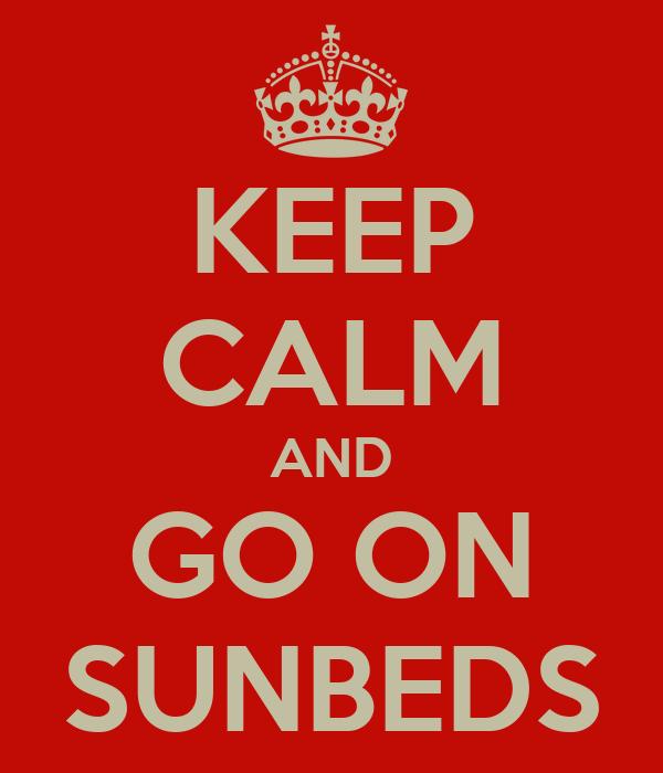KEEP CALM AND GO ON SUNBEDS