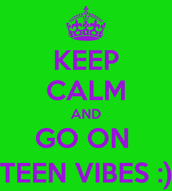 KEEP CALM AND GO ON  TEEN VIBES :)