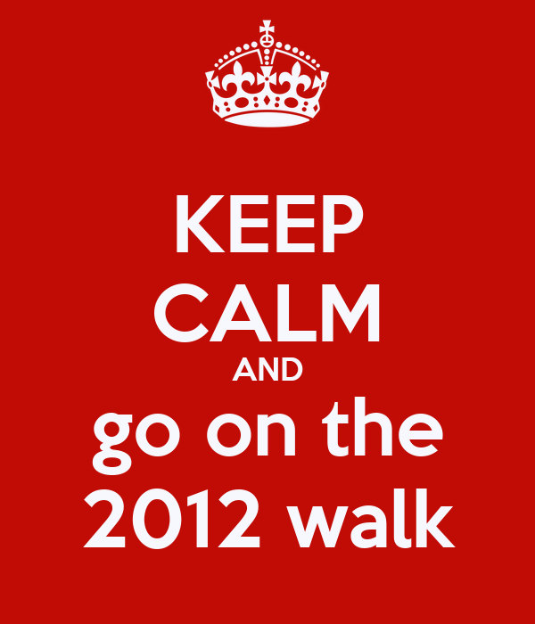 KEEP CALM AND go on the 2012 walk