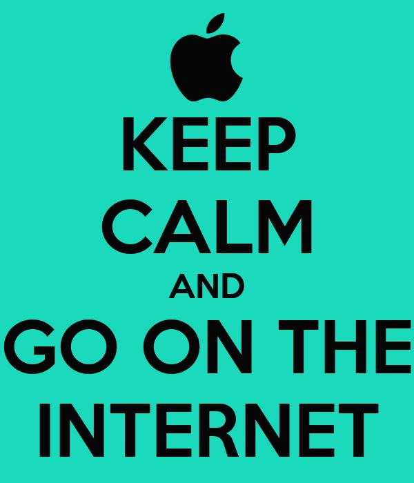 KEEP CALM AND GO ON THE INTERNET