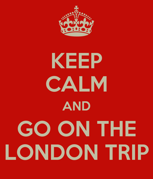 KEEP CALM AND GO ON THE LONDON TRIP