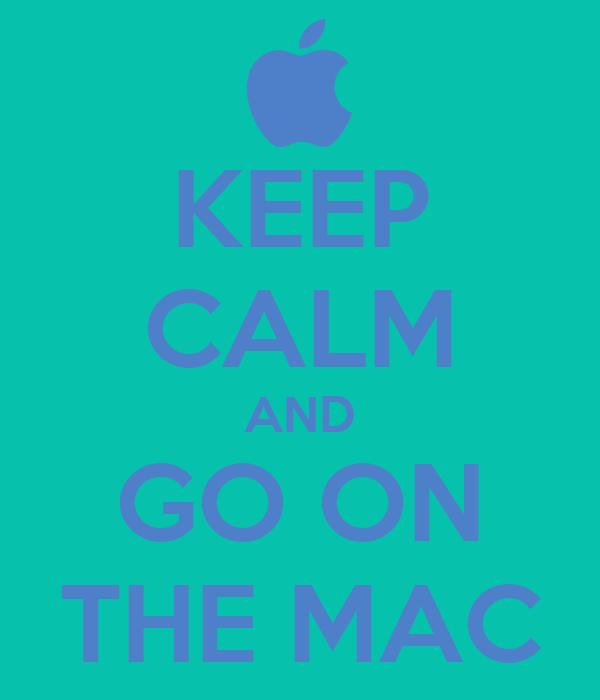 KEEP CALM AND GO ON THE MAC