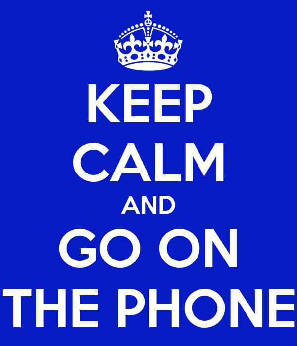 KEEP CALM AND GO ON THE PHONE