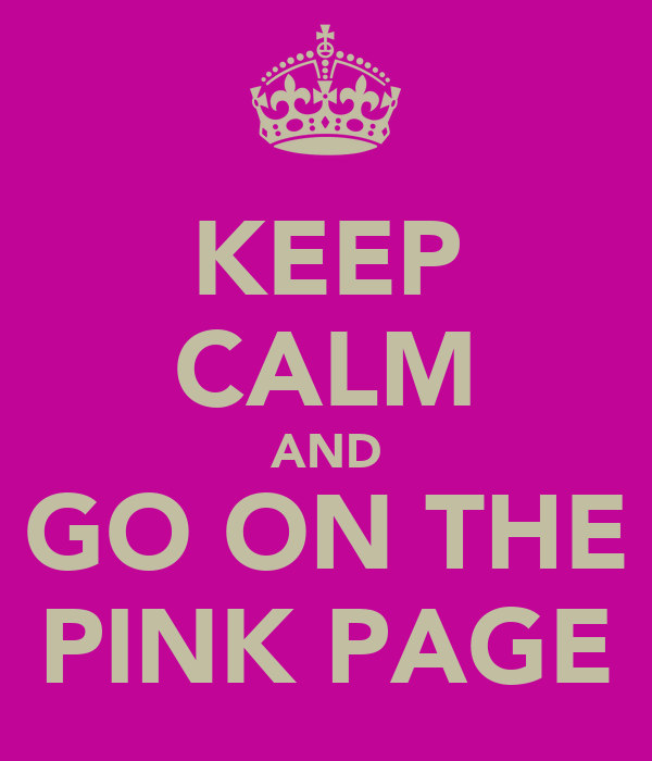 KEEP CALM AND GO ON THE PINK PAGE