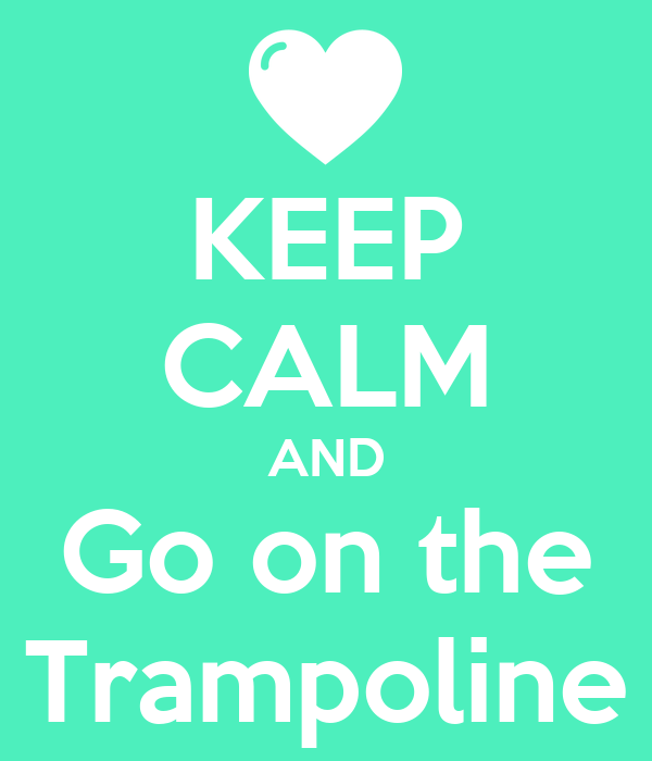KEEP CALM AND Go on the Trampoline