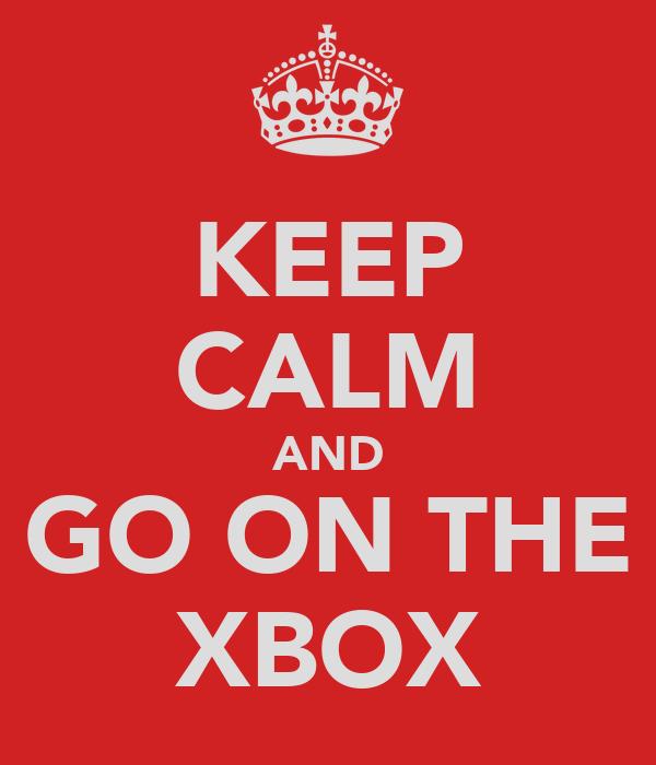 KEEP CALM AND GO ON THE XBOX