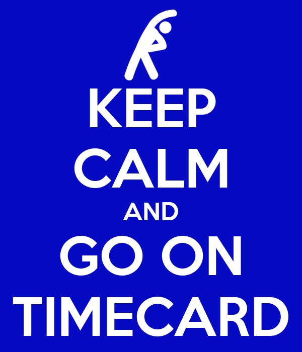 KEEP CALM AND GO ON TIMECARD