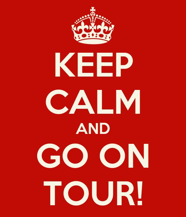 KEEP CALM AND GO ON TOUR!
