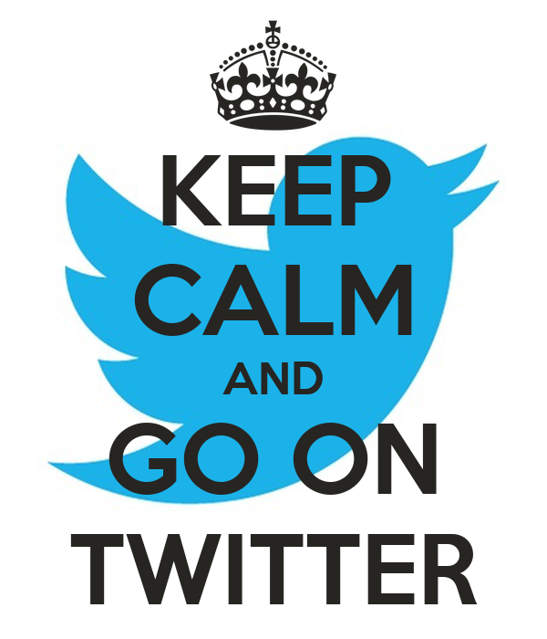 KEEP CALM AND GO ON TWITTER