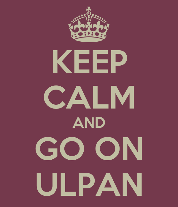 KEEP CALM AND GO ON ULPAN