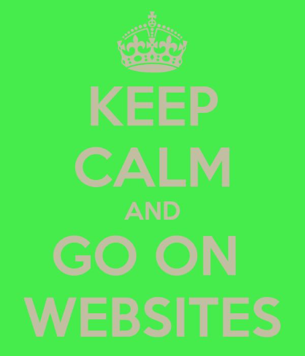 KEEP CALM AND GO ON  WEBSITES