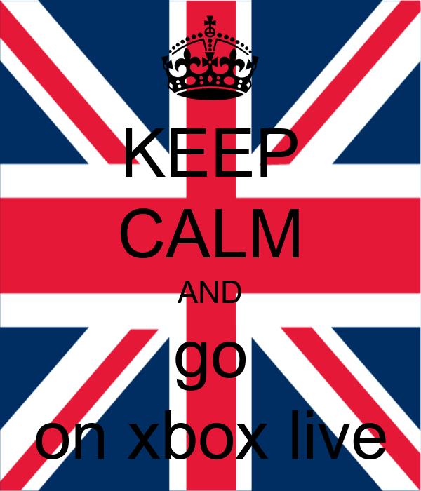 KEEP CALM AND  go  on xbox live