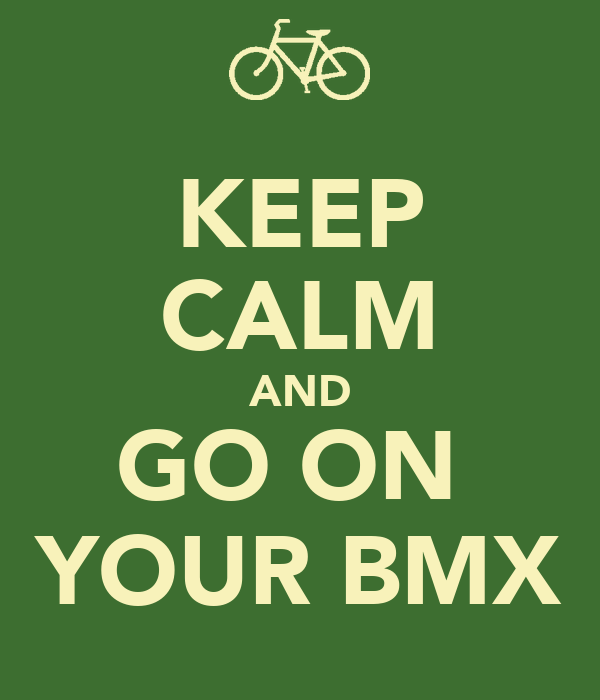KEEP CALM AND GO ON  YOUR BMX