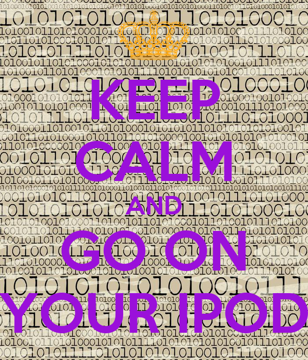 KEEP CALM AND GO ON YOUR IPOD
