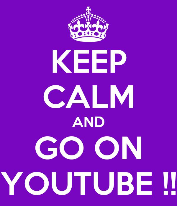 KEEP CALM AND GO ON YOUTUBE !!