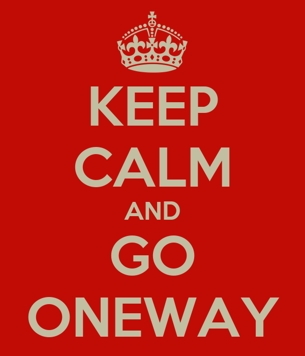 KEEP CALM AND GO ONEWAY