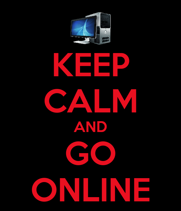 KEEP CALM AND GO ONLINE