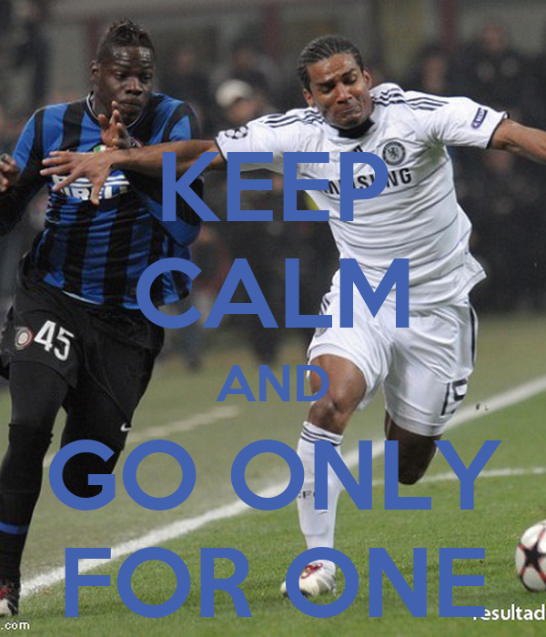 KEEP CALM AND GO ONLY FOR ONE