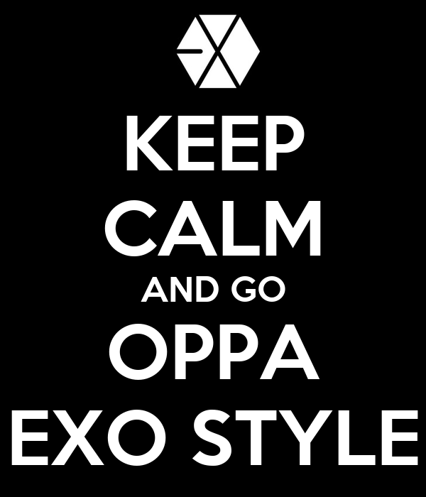 KEEP CALM AND GO OPPA EXO STYLE