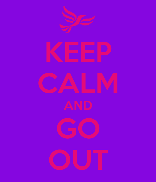 KEEP CALM AND GO OUT