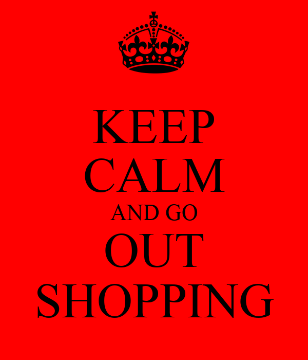 KEEP CALM AND GO OUT SHOPPING