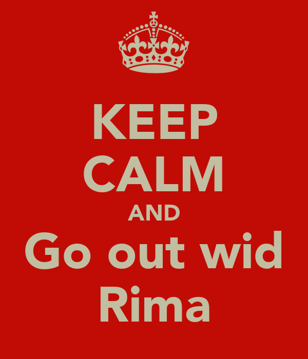 KEEP CALM AND Go out wid Rima